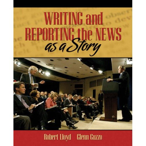 Writing and Reporting the News as a Story - Robert Lloyd and Glenn Guzzo